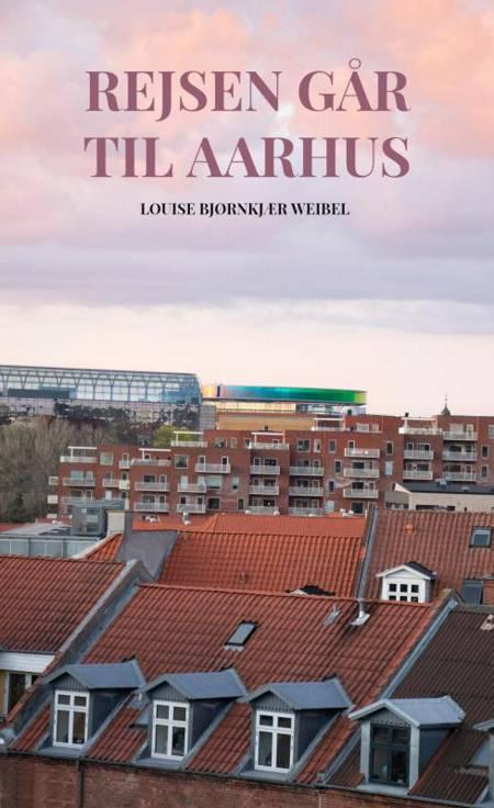 Rejsen går til Aarhus af Louise Weibel