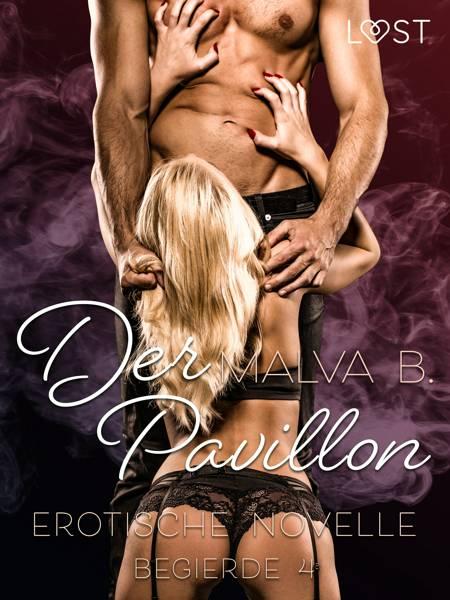 Begierde 4 - Der Pavillon: Erotische Novelle af Malva B