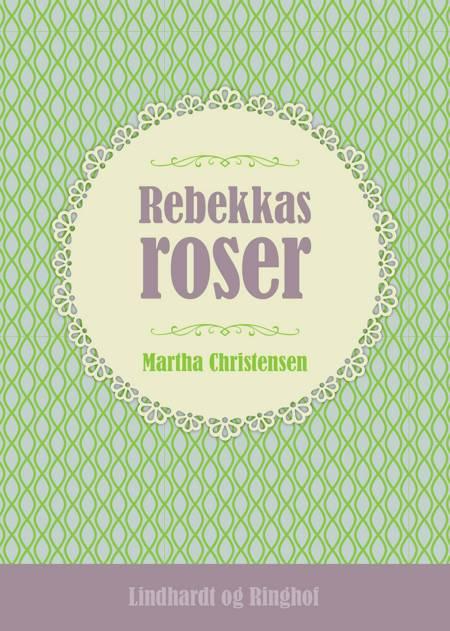 Rebekkas roser af Martha Christensen