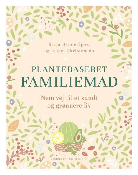 Plantebaseret familiemad - nem vej til et sundt og grønnere madliv af Stina Dannerfjord og Isabel Christensen