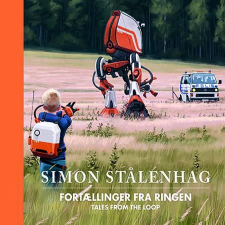 Tales from the Loop - Fortællinger fra Ringen af Simon Stålenhag