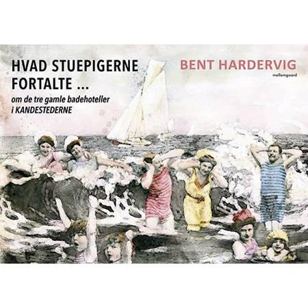 Hvad stuepigerne fortalte ... af Bent Hardervig