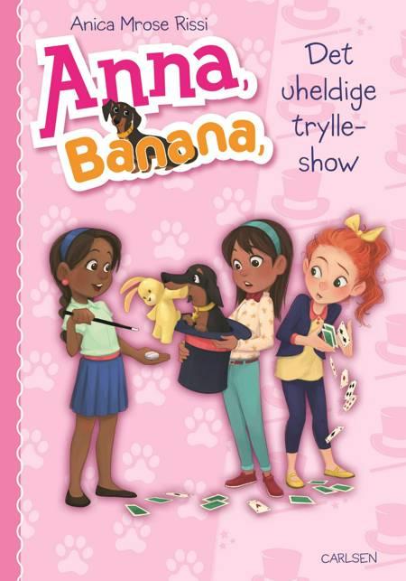 Anna, Banana (8) - Det uheldige trylleshow af Anica Mrose Rissi