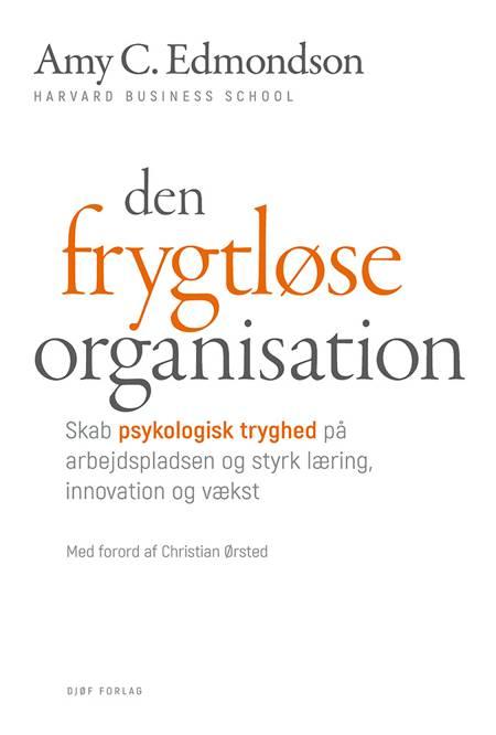 Den frygtløse organisation af Amy C. Edmondson og Amy C. Edmondson. Forord af Christian Ørsted.