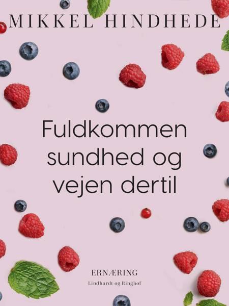 Fuldkommen sundhed og vejen dertil af Mikkel Hindhede