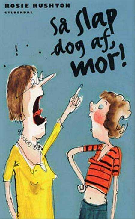 Så slap dog af, mor! af Rosie Rushton