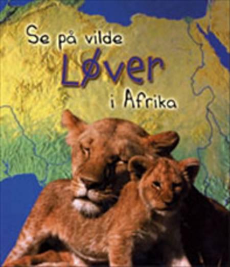 Se på vilde løver i Afrika af Richard Spilsbury og Louise Spilsbury