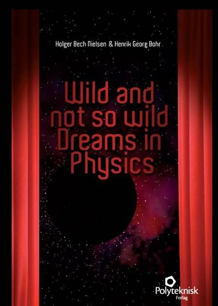 Wild and not so wild dreams in physics af Henrik G. Bohr og Holger Bech Nielsen