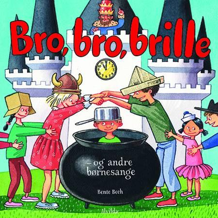 Bro, bro, brille - og andre børnesange af Bente Bech