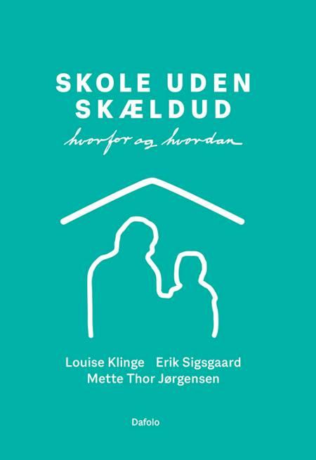 Skole uden skældud af Erik Sigsgaard, Louise Klinge, Erik Sigsgaard og Mette Thor Jørgensen og Mette Thor Jørgensen