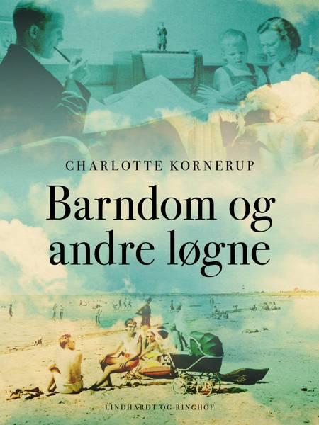 Barndom og andre løgne af Charlotte Kornerup