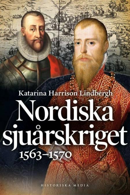 Nordiska sjuårskriget : 1563-1570 af Katarina Harrison Lindbergh