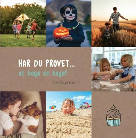 HAR DU PRØVET • at bage en kage? af Kim Boye Holt