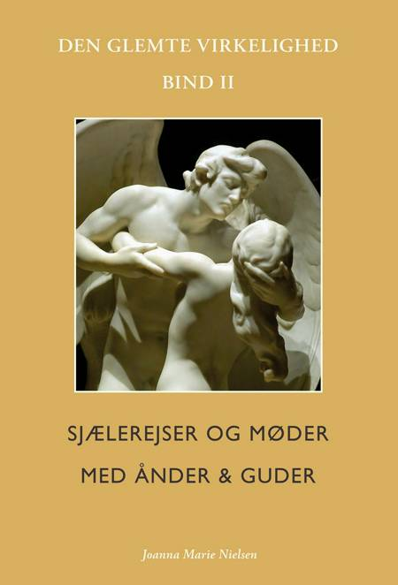 Sjælerejser og møder ånder & guder: Den glemte virkelighed, Bind II af Joanna Marie Nielsen
