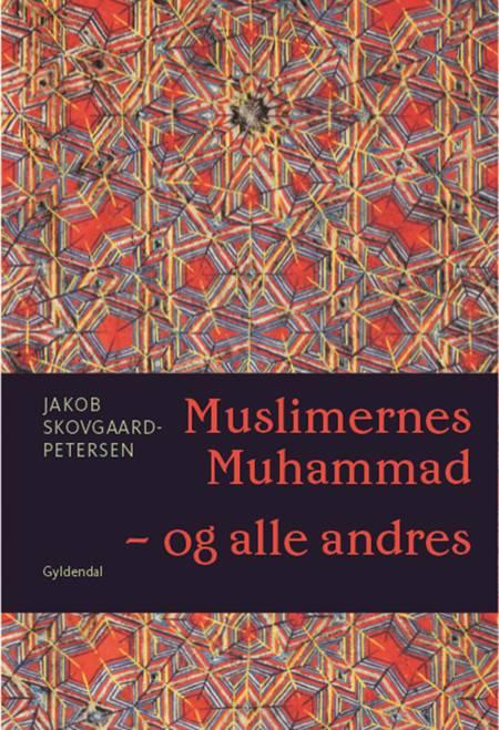 Muslimernes Muhammad - og alle andres af Jakob Skovgaard-Petersen