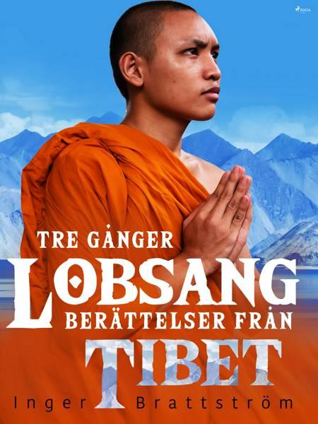 Tre gånger Lobsang. Berättelser från Tibet af Inger Brattström