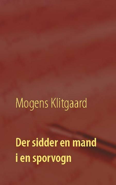 Der sidder en mand i en sporvogn af Mogens Klitgaard