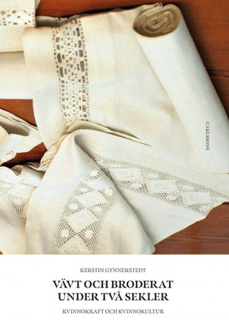Vävt och broderat under två sekler : kvinnokraft och kvinnokultur af Kerstin Gynnerstedt