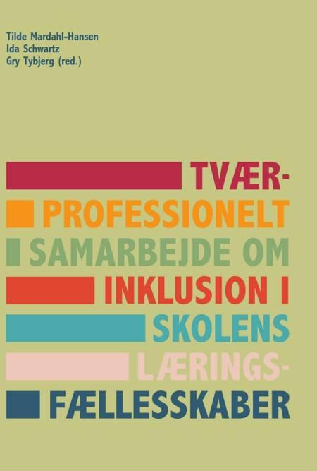 Tværprofessionelt samarbejde om inklusion i skolens læringsfællesskaber af Ida Schwartz, Gry Tybjerg og Tilde Mardahl-Hansen