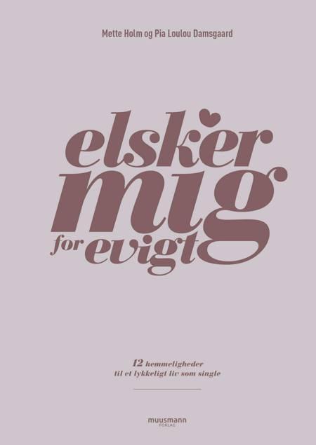 Elsker mig for evigt af Mette Holm, Pia Damsgaard Bach og Pia Loulou Damsgaard