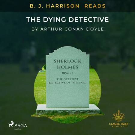 B. J. Harrison Reads The Dying Detective af Arthur Conan Doyle