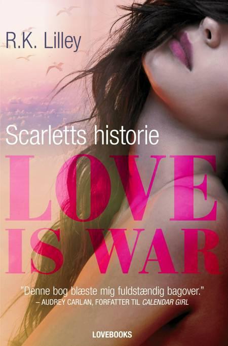 Love is war - Scarletts historie af R.K. Lilley