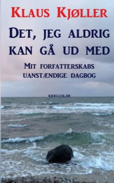 Det, jeg aldrig kan gå ud med af Klaus Kjøller
