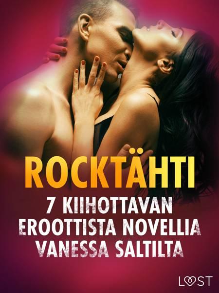 Rocktähti - 7 kiihottavan eroottista novellia Vanessa Saltilta af Vanessa Salt