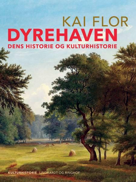 Dyrehaven. Dens historie og kulturhistorie af Kai Flor