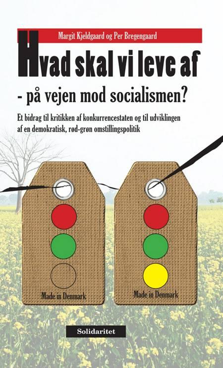 Hvad skal vi leve af - på vejen mod socialismen? af Per Bregengaard og Margit Kjeldgaard