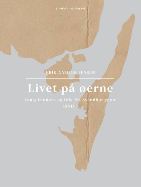 Livet på øerne. Bind 3. Langelændere og folk fra Svendborgsund af Erik Aalbæk Jensen
