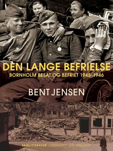 Den lange befrielse. Bornholm besat og befriet 1945-1946 af Bent Jensen