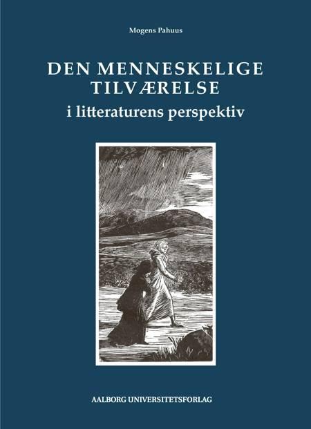 Den menneskelige tilværelse i litteraturens perspektiv af Mogens Pahuus