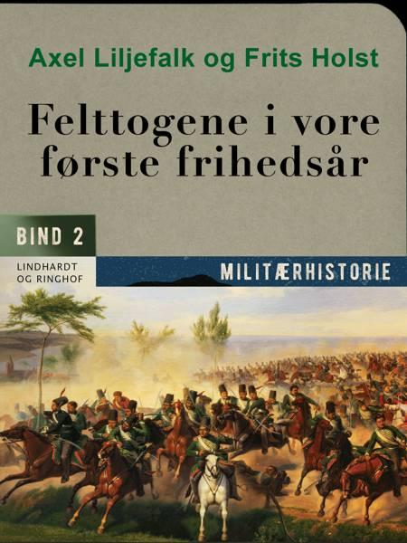 Felttogene i vore første frihedsår. Bind 2 af Axel Liljefalk og Frits Holst