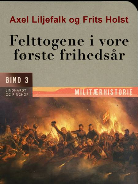 Felttogene i vore første frihedsår. Bind 3 af Axel Liljefalk og Frits Holst