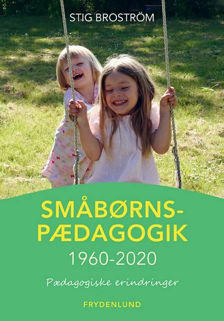 Småbørnspædagogik 1960-2020 af Stig Broström