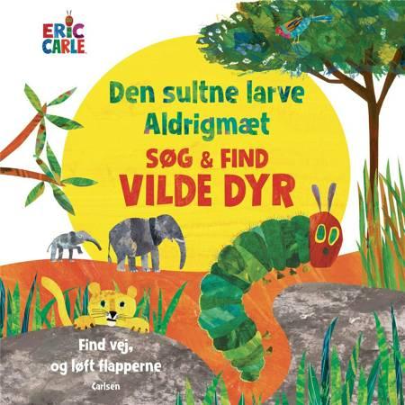 Den sultne larve Aldrigmæt - Søg og find Vilde dyr af Eric Carle