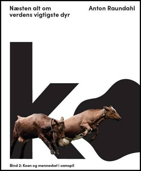 Ko - næsten alt om verdens vigtigste dyr af Anton Raundahl