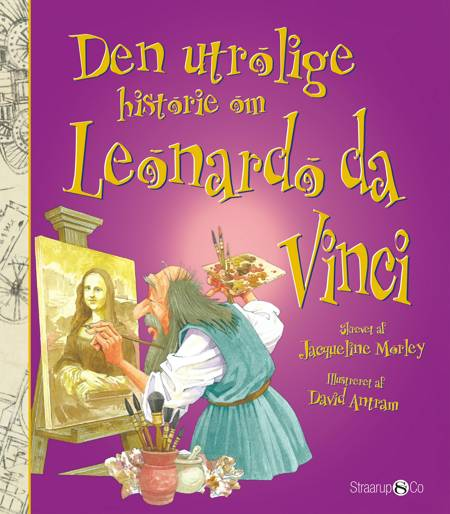 Den utrolige historie om Leonardo da Vinci af Jacqueline Morley