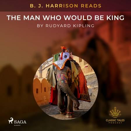 B. J. Harrison Reads The Man Who Would Be King af Rudyard Kipling