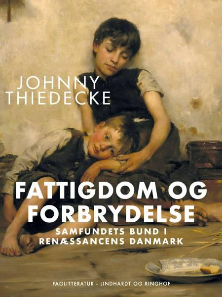 Fattigdom og forbrydelse. Samfundets bund i renæssancens Danmark af Johnny Thiedecke