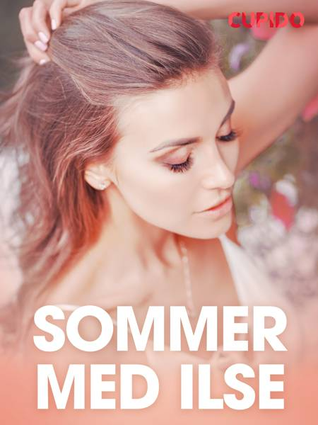 Sommer med Ilse - erotiske noveller af Cupido