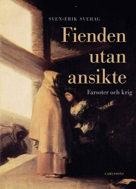 Fienden utan ansikte : farsoter och krig af Sven-Erik Svehag