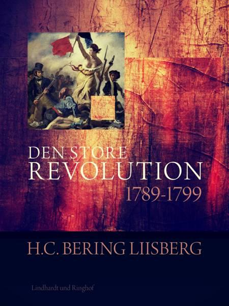 Den store revolution 1789 - 1799 af H. C. Bering Liisberg og H. C. Bering. Liisberg