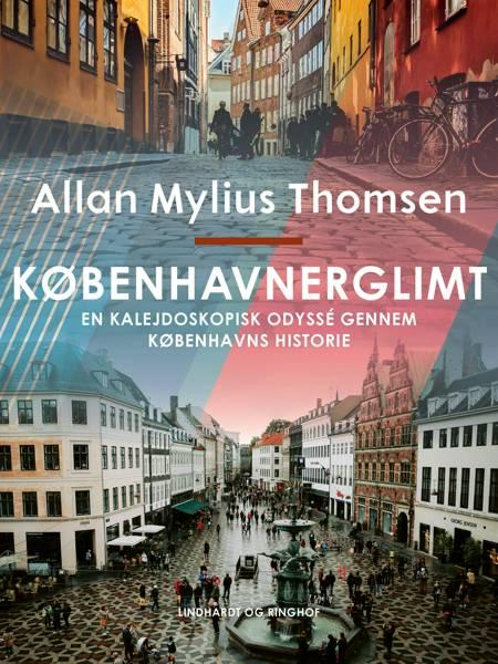 Københavnerglimt. En kalejdoskopisk odyssé gennem Københavns historie af Allan Mylius Thomsen
