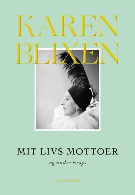 Mit livs mottoer og andre essays af Karen Blixen