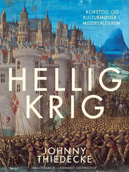 Hellig krig. Korstog og kulturmøder i middelalderen af Johnny Thiedecke