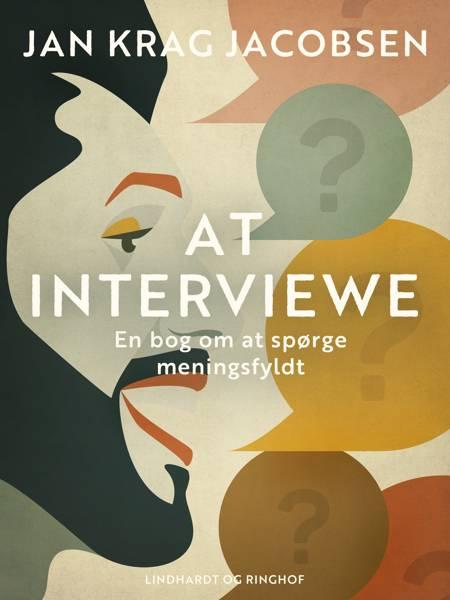 At interviewe. En bog om at spørge meningsfyldt af Jan Krag Jacobsen