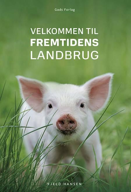 Velkommen til fremtidens landbrug af Kjeld Hansen