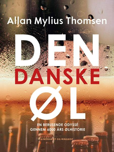 Den danske øl. En berusende odyssé gennem 6000 års ølhistorie af Allan Mylius Thomsen